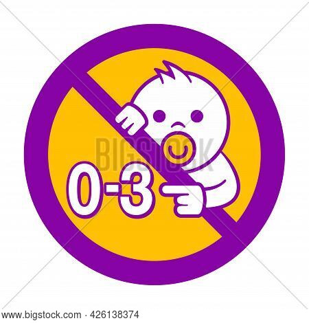 Not Suitable For Children Under 3 Years. Forbidden Prohibit Badge With Crossed Out Baby Face And 0-3