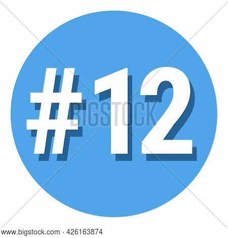 Number 12 Twelve Symbol Sign In Circle, 12th Twelfth Count Hashtag Icon. Simple Flat Design Vector I