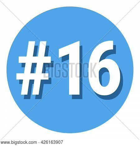 Number 16 Sixteen Symbol Sign In Circle, 16th Sixteenth Count Hashtag Icon. Simple Flat Design Vecto