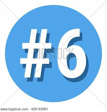 Number 6 Six Symbol Sign In Circle, 6th Sixth Count Hashtag Icon. Simple Flat Design Vector Illustra