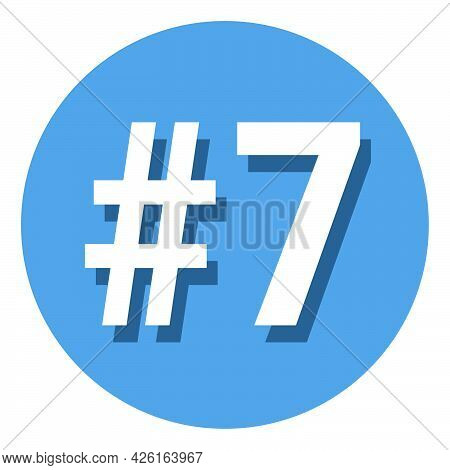 Number 7 Seven Symbol Sign In Circle, 7th Seventh Count Hashtag Icon. Simple Flat Design Vector Illu