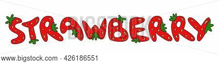 Word Strawberry Design With Strawberry Fruits In Shape Of Letters Fresh Cartoon Font Vector Illustra