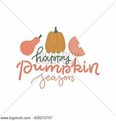 Happy Pumpkin Season - Lettering Quote With Cute Pumpkins. Cozy Calligraphy Greeting Card. Colored T