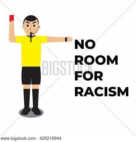 A Vector Of Football Referee Holding Red Card With The Word No Room For Racism. Racism Is Not Right