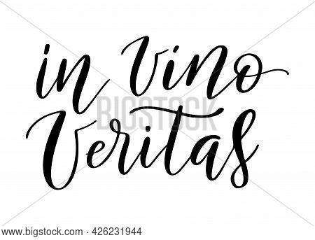 Positive Funny Wine Saying For Poster In Cafe, Bar, T Shirt Design. In Vino Veritas, Vector Latin Qu