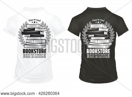Vintage Bookstore Prints On Shirts Template With Inscriptions Books And Laurel Wreathes Isolated Vec