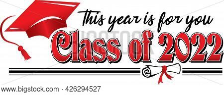 Class Of 2022 Graduation Banner This Year Is For You Red