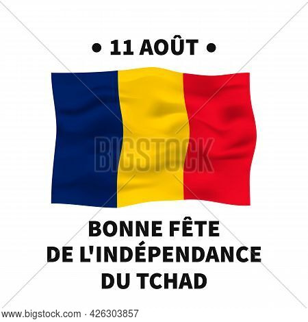 Chad Independence Day Lettering In French With Flag. National Holiday Celebrate On August 11. Easy T