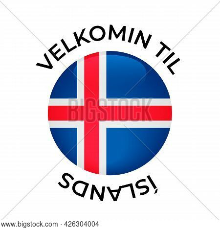 Welcome To Iceland Lettering In Icelandic Language With National Flag. Vector Template For Typograph
