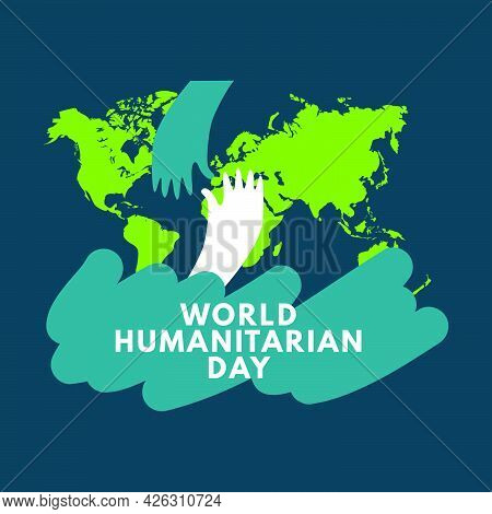 Vector Illustration On The Theme World Humanitarian Day. Holding Hands Each Other And World Map In B