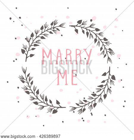 Vector Hand Drawn Illustration Of Text Marry Me And Floral Round Frame On White Background. Colorful