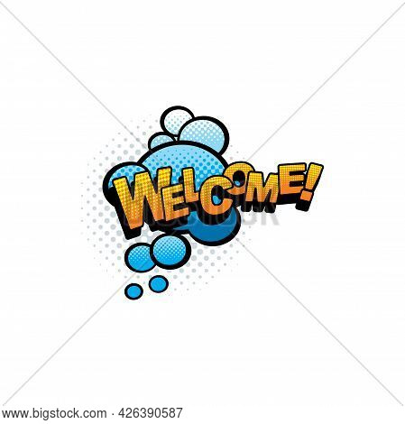 Pop Art Welcome Dialogue Message Chat Bubble Label In Comic Cartoon Style Isolated. Vector, Half Ton