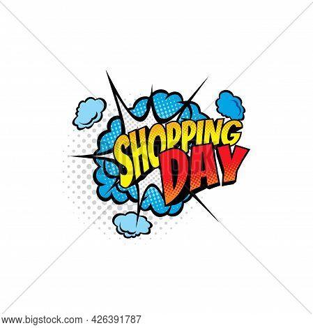 Comics Bubble For Shopping Day Isolated Vector Icon. Cartoon Pop Art Retro Sound Cloud Blast Explosi