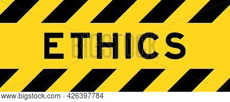 Yellow And Black Color With Line Striped Label Banner With Word Ethics