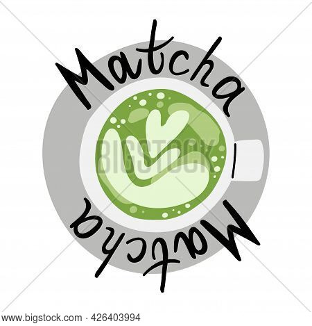 Matcha. Hand Drawn Traditional Japanese Drink, Cup With Latte Top View And Lettering, Chinese Green