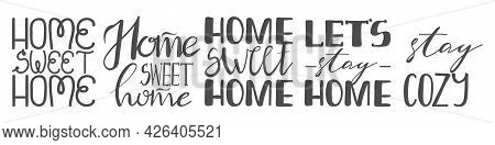 Handwritten Slogan Set - Stay Cozy, Let's Stay Home And Home Sweet Home, Isolated On White Backgroun