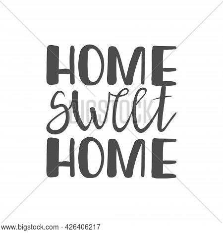 Handwritten Slogan - Home Sweet Home Isolated On White Background. Typography Cozy Design For Print