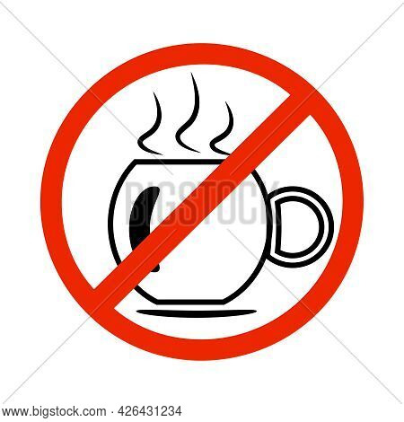 No Coffee Cup Sign Isolated On White Background. Red Prohibition Emblem, Stop Symbol. Danger Label.