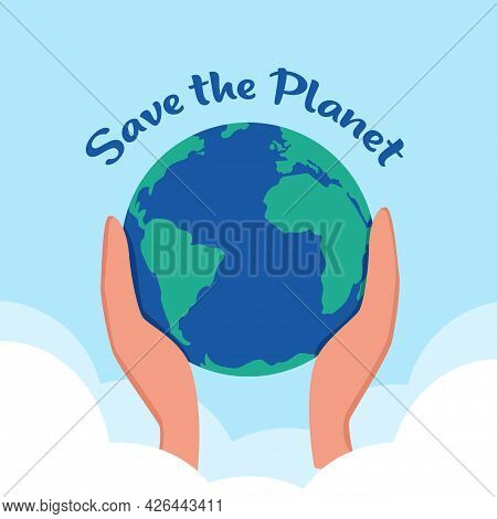 Save The Planet. Planet Earth In Caring Hands. Happy Earth Day. 22 Of April. Hands Holding Earth Bal