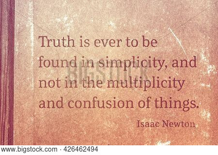 Truth Is Ever To Be Found In Simplicity - Famous English Physicist And Mathematician Sir Isaac Newto