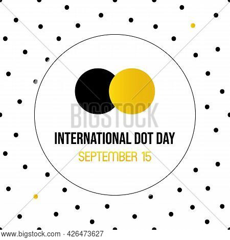 International Dot Day Greeting Card, Vector Illustration With Dots And Seamless Pattern Background.