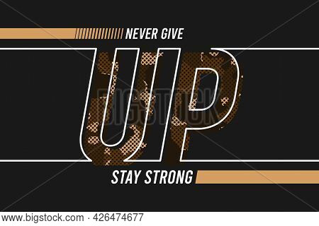 Never Give Up - Slogan For T-shirt Design With Camouflage Texture And Line Style Text. Typography Gr