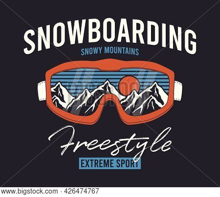 Snowboarding T-shirt Design With Ski Goggles And Mountains. Snowboard Glasses With Snowy Mountain Re