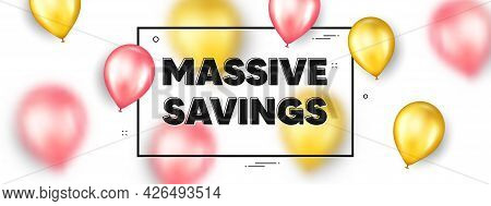 Massive Savings Text. Balloons Frame Promotion Ad Banner. Special Offer Price Sign. Advertising Disc