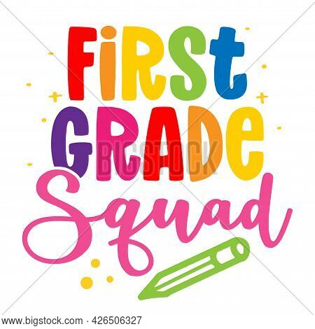 First Grade Squad - Colorful Typography Design. Good For Clothes, Gift Sets, Photos Or Motivation Po