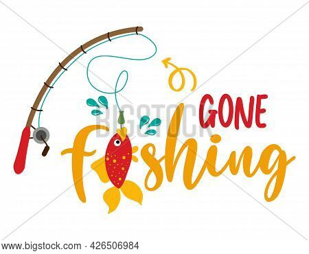 Gone Fishing - Funny Typography With Lovely Fish On Fishing Rod. For Poster, Wallpaper, T-shirt, Gif