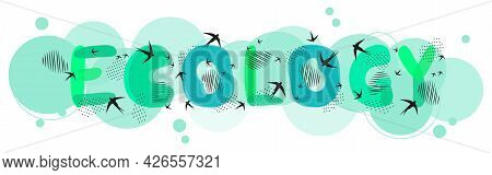 Hand Lettering Ecology On Green Circles , Flock Of Birds, Decorative Blots, Sand. Drawn Letters. Spo