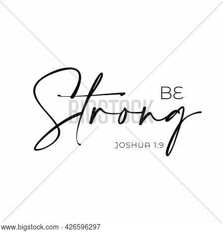 Christian T Shirt Design - Be Strong Form Joshua 1:9