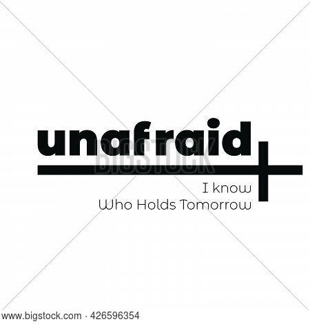 Christian T Shirt Design - I Know Who Holds Tomorrow