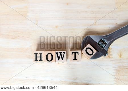How To Concept Idea, Wooden Letters For Build Message With Wrench On Wooden Desk, Informative And Co