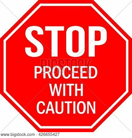 Stop Proceed With Caution Sign. Red Octagonal Background. Safety Signs And Symbols.