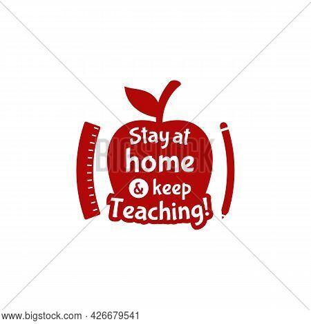 Stay At Home And Keep Teaching Teachers Day Illustration Vector With Apple Ruler And Pencil