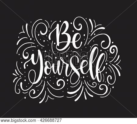 Be Yourself, Hand Lettering Inscription Text, Motivation And Inspiration Positive Quote, Calligraphy