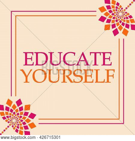 Educate Yourself Text Written Over Pink Orange Background.