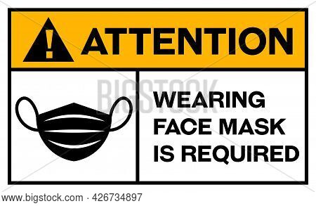 Attention Wearing Face Mask Is Required In English