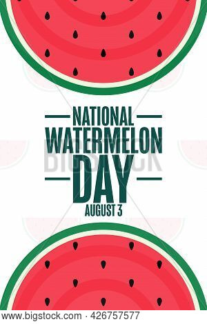 National Watermelon Day. August 3. Holiday Concept. Template For Background, Banner, Card, Poster Wi