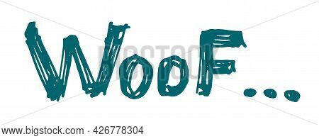 Lettering Words Woof. Doodle On The Topic Of A Puppy, Grooming, Veterinary Medicine. A Pattern With