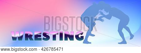 Sports Banner Wrestling. Silhouettes Of Professional Wrestlers On Colorful Gradient Background With