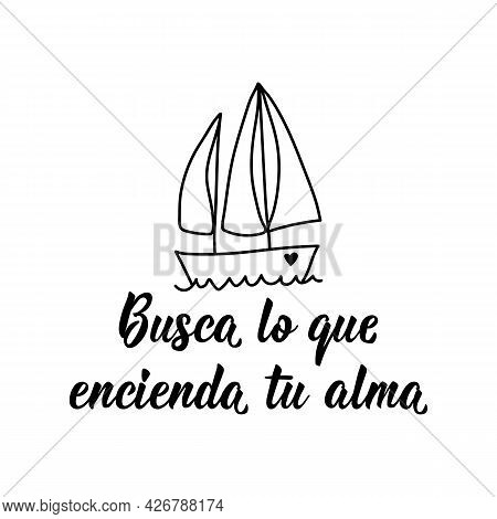 Busca Lo Que Encienda Tu Alma. Lettering. Translation From Spanish -look For What Ignites Your Soul.