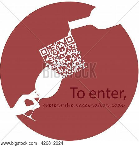 Entrance To A Restaurant, Cafe Only With The Covid Vaccination Code 19. A Glass Of Wine, A Bottle An