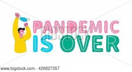 Pandemic Is Over. Happy Guy Takes Off His Protective Mask And Waves It Over His Head. Lettering And