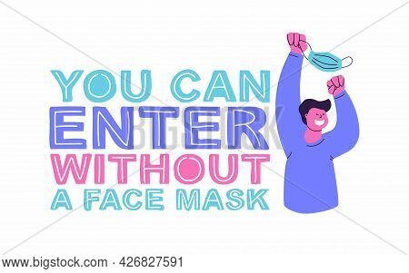 You Can Enter Without A Face Mask. Hand Lettering And Vector Flat Illustration. Happy Man With A Mas