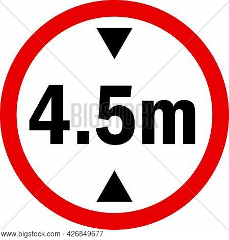 Vehicle Maximum Height Limit 4.5 Meter Sign. Road Safety Signs And Symbols.