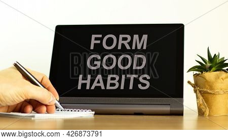 Form Good Habits Symbol. Tablet With Words 'form Good Habits'. Businessman Hand With Pen, House Plan