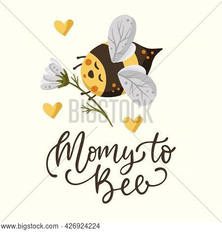 Cute Cartoon Bee Illustration Design With Lettering Funny Quote - Mommy To Be. Insect Love Animal Bu