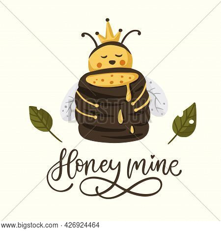Cute Cartoon Bee With Honey Barrel Illustration Design With Lettering Funny Quote. Insect Love Anima